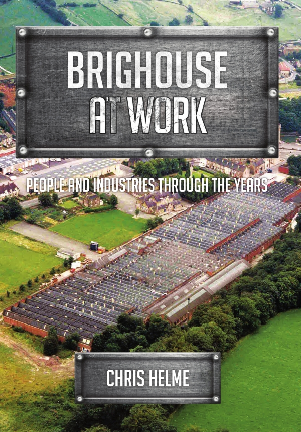 '...Brighouse at Work...' My latest book is now available...