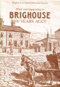 What was Happening in Brighouse 100 years Ago - £3.50 + p/p £1.50